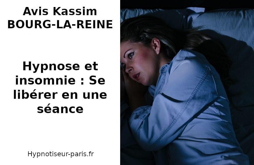 Avis Kassim Hypnose et insomnie - se liberer en une séance par Shaff Ben Amar Hypnose Centre d'hypnothérapie sur Bourg-La-Reine (92340) Hypnose et insomnie à L'Haÿ-les-Roses (94240) , Hypnose et insomnie à Cachan (94230 ) , Hypnose et insomnie à Arcueil (94110 ), Hypnose et insomnie à Bagneux (92220 ) , Hypnose et insomnie à Sceaux (92330 ), Hypnose et insomnie à Fontenay-aux-Roses (92260 ), Hypnose et insomnie à Chevilly-Larue (94550 ) , Hypnose et insomnie s à Châtillon (92320 ), Hypnose et insomnie à Fresnes (94260 ), Hypnose et insomnie au Plessis-Robinson (92350 ) , Hypnose et insomnie à Montrouge (92120 ) , Hypnose et insomnie à Antony (92160 ), Hypnose et insomnie à Gentilly (94250 ), Hypnose et insomnie à Malakoff (92240 ), Hypnose et insomnie à Villejuif (94800 ) , Hypnose et insomnie à Clamart (92140 ), Hypnose et insomnie à Châtenay-Malabry (92290 ), Hypnose et insomnie à Rungis (94150 ) , Hypnose et insomnie au Kremlin-Bicêtre (94270), Hypnose et insomnie à Paris (75), Hypnose et insomnie en Île de France , Hypnose et insomnie à Paris (75000) , Hypnose et insomnie à Boulogne-Billancourt (92100) , Hypnose et insomnie à Saint-Denis (93200) , Hypnose et insomnie à Argenteuil (95100) , Hypnose et insomnie à Montreuil (93100) , Hypnose et insomnie à Créteil (94000) , Hypnose et insomnie à Nanterre (92000) , Hypnose et insomnie à Courbevoie (92400) , Hypnose et insomnie à Versailles (78000) , Hypnose et insomnie à Vitry-sur-Seine (94400) , Hypnose et insomnie à Colombes (92700) , Hypnose et insomnie à Asnières-sur-Seine (92600) , Hypnose et insomnie à Aulnay-sous-Bois (93600) , Hypnose et insomnie à Rueil-Malmaison (92500) , Hypnose et insomnie à Aubervilliers (93300) , Hypnose et insomnie à Champigny-sur-Marne (94500) , Hypnose et insomnie à Saint-Maur-des-Fossés (94100) , Hypnose et insomnie à Drancy (93700) , Hypnose et insomnie à Issy-les-Moulineaux (92130) , Hypnose et insomnie à Levallois-Perret (92300) , Hypnose et insomnie à Noisy-le-Grand (93160) , Hy