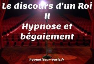 Hypnose et bégaiement Le discours d'un roi 2: se libérer du bégaiement grâce à l'hypnothérapie par Shaff Ben Amar Hypnose Bourg-La-Reine (92340) , hypnose et begaiement à L'Haÿ-les-Roses (94240) , hypnose et begaiement à Cachan (94230 ) , hypnose et begaiement à Arcueil (94110 ), hypnose et begaiement à Bagneux (92220 ) , hypnose et begaiement à Sceaux (92330 ), hypnose et begaiement à Fontenay-aux-Roses (92260 ), hypnose et begaiement à Chevilly-Larue (94550 ) , hypnose et begaiement s à Châtillon (92320 ), hypnose et begaiement à Fresnes (94260 ), hypnose et begaiement au Plessis-Robinson (92350 ) , hypnose et begaiement à Montrouge (92120 ) , hypnose et begaiement à Antony (92160 ), hypnose et begaiement à Gentilly (94250 ), hypnose et begaiement à Malakoff (92240 ), hypnose et begaiement à Villejuif (94800 ) , hypnose et begaiement à Clamart (92140 ), hypnose et begaiement à Châtenay-Malabry (92290 ), hypnose et begaiement à Rungis (94150 ) , hypnose et begaiement au Kremlin-Bicêtre (94270), hypnose et begaiement à Paris (75), hypnose et begaiement en Île de France , hypnose et begaiement à Paris (75000) , hypnose et begaiement à Boulogne-Billancourt (92100) , hypnose et begaiement à Saint-Denis (93200) , hypnose et begaiement à Argenteuil (95100) , hypnose et begaiement à Montreuil (93100) , hypnose et begaiement à Créteil (94000) , hypnose et begaiement à Nanterre (92000) , hypnose et begaiement à Courbevoie (92400) , hypnose et begaiement à Versailles (78000) , hypnose et begaiement à Vitry-sur-Seine (94400) , hypnose et begaiement à Colombes (92700) , hypnose et begaiement à Asnières-sur-Seine (92600) , hypnose et begaiement à Aulnay-sous-Bois (93600) , hypnose et begaiement à Rueil-Malmaison (92500) , hypnose et begaiement à Aubervilliers (93300) , hypnose et begaiement à Champigny-sur-Marne (94500) , hypnose et begaiement à Saint-Maur-des-Fossés (94100) , hypnose et begaiement à Drancy (93700) , hypnose et begaiement à Issy-les-Moulineaux (92130) , hypnose
