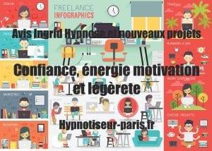 Avis Ingrid - Confiance énergie et légèreté et nouveaux projets - Shaff Ben Amar Hypnose - Bourg-la-Reine Hypnose et nouveaux projets à L'Haÿ-les-Roses (94240) , Hypnose et nouveaux projets à Cachan (94230 ) , Hypnose et nouveaux projets à Arcueil (94110 ), Hypnose et nouveaux projets à Bagneux (92220 ) , Hypnose et nouveaux projets à Sceaux (92330 ), Hypnose et nouveaux projets à Fontenay-aux-Roses (92260 ), Hypnose et nouveaux projets à Chevilly-Larue (94550 ) , Hypnose et nouveaux projets s à Châtillon (92320 ), Hypnose et nouveaux projets à Fresnes (94260 ), Hypnose et nouveaux projets au Plessis-Robinson (92350 ) , Hypnose et nouveaux projets à Montrouge (92120 ) , Hypnose et nouveaux projets à Antony (92160 ), Hypnose et nouveaux projets à Gentilly (94250 ), Hypnose et nouveaux projets à Malakoff (92240 ), Hypnose et nouveaux projets à Villejuif (94800 ) , Hypnose et nouveaux projets à Clamart (92140 ), Hypnose et nouveaux projets à Châtenay-Malabry (92290 ), Hypnose et nouveaux projets à Rungis (94150 ) , Hypnose et nouveaux projets au Kremlin-Bicêtre (94270), Hypnose et nouveaux projets à Paris (75), Hypnose et nouveaux projets en Île de France , Hypnose et nouveaux projets à Paris (75000) , Hypnose et nouveaux projets à Boulogne-Billancourt (92100) , Hypnose et nouveaux projets à Saint-Denis (93200) , Hypnose et nouveaux projets à Argenteuil (95100) , Hypnose et nouveaux projets à Montreuil (93100) , Hypnose et nouveaux projets à Créteil (94000) , Hypnose et nouveaux projets à Nanterre (92000) , Hypnose et nouveaux projets à Courbevoie (92400) , Hypnose et nouveaux projets à Versailles (78000) , Hypnose et nouveaux projets à Vitry-sur-Seine (94400) , Hypnose et nouveaux projets à Colombes (92700) , Hypnose et nouveaux projets à Asnières-sur-Seine (92600) , Hypnose et nouveaux projets à Aulnay-sous-Bois (93600) , Hypnose et nouveaux projets à Rueil-Malmaison (92500) , Hypnose et nouveaux projets à Aubervilliers (93300) , Hypnose et nouveaux projets à Champig