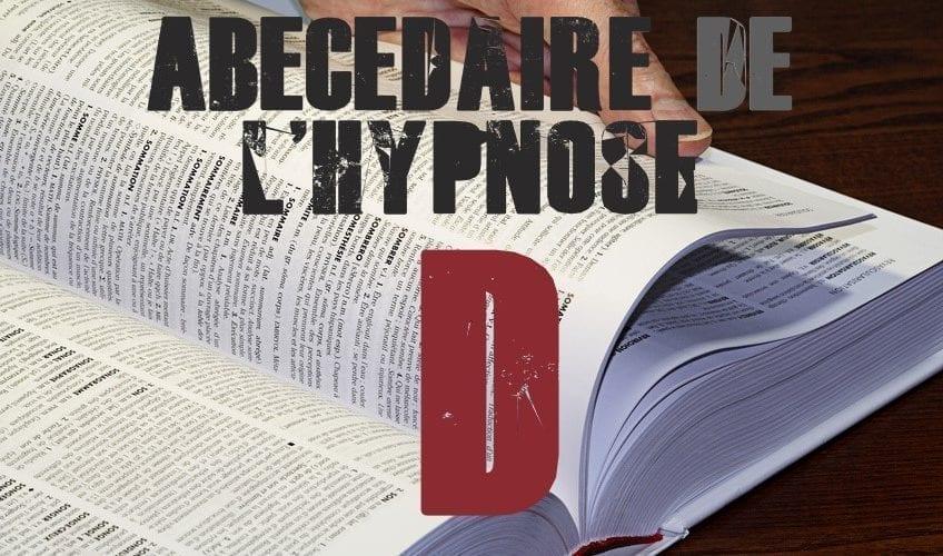 Shaff Ben Amar Hypnose - ABbecedaire de lhypnose D - Hypnotiseur a Paris - Bourg-la-Reine Abécedaire de l'hypnose à L'Haÿ-les-Roses (94240) , Abécedaire de l'hypnose à Cachan (94230 ) , Abécedaire de l'hypnose à Arcueil (94110 ), Abécedaire de l'hypnose à Bagneux (92220 ) , Abécedaire de l'hypnose à Sceaux (92330 ), Abécedaire de l'hypnose à Fontenay-aux-Roses (92260 ), Abécedaire de l'hypnose à Chevilly-Larue (94550 ) , Abécedaire de l'hypnose s à Châtillon (92320 ), Abécedaire de l'hypnose à Fresnes (94260 ), Abécedaire de l'hypnose au Plessis-Robinson (92350 ) , Abécedaire de l'hypnose à Montrouge (92120 ) , Abécedaire de l'hypnose à Antony (92160 ), Abécedaire de l'hypnose à Gentilly (94250 ), Abécedaire de l'hypnose à Malakoff (92240 ), Abécedaire de l'hypnose à Villejuif (94800 ) , Abécedaire de l'hypnose à Clamart (92140 ), Abécedaire de l'hypnose à Châtenay-Malabry (92290 ), Abécedaire de l'hypnose à Rungis (94150 ) , Abécedaire de l'hypnose au Kremlin-Bicêtre (94270), Abécedaire de l'hypnose à Paris (75), Abécedaire de l'hypnose en Île de France , Abécedaire de l'hypnose à Paris (75000) , Abécedaire de l'hypnose à Boulogne-Billancourt (92100) , Abécedaire de l'hypnose à Saint-Denis (93200) , Abécedaire de l'hypnose à Argenteuil (95100) , Abécedaire de l'hypnose à Montreuil (93100) , Abécedaire de l'hypnose à Créteil (94000) , Abécedaire de l'hypnose à Nanterre (92000) , Abécedaire de l'hypnose à Courbevoie (92400) , Abécedaire de l'hypnose à Versailles (78000) , Abécedaire de l'hypnose à Vitry-sur-Seine (94400) , Abécedaire de l'hypnose à Colombes (92700) , Abécedaire de l'hypnose à Asnières-sur-Seine (92600) , Abécedaire de l'hypnose à Aulnay-sous-Bois (93600) , Abécedaire de l'hypnose à Rueil-Malmaison (92500) , Abécedaire de l'hypnose à Aubervilliers (93300) , Abécedaire de l'hypnose à Champigny-sur-Marne (94500) , Abécedaire de l'hypnose à Saint-Maur-des-Fossés (94100) , Abécedaire de l'hypnose à Drancy (93700) , Abécedaire de l'hypnose à Issy-les-Mouli