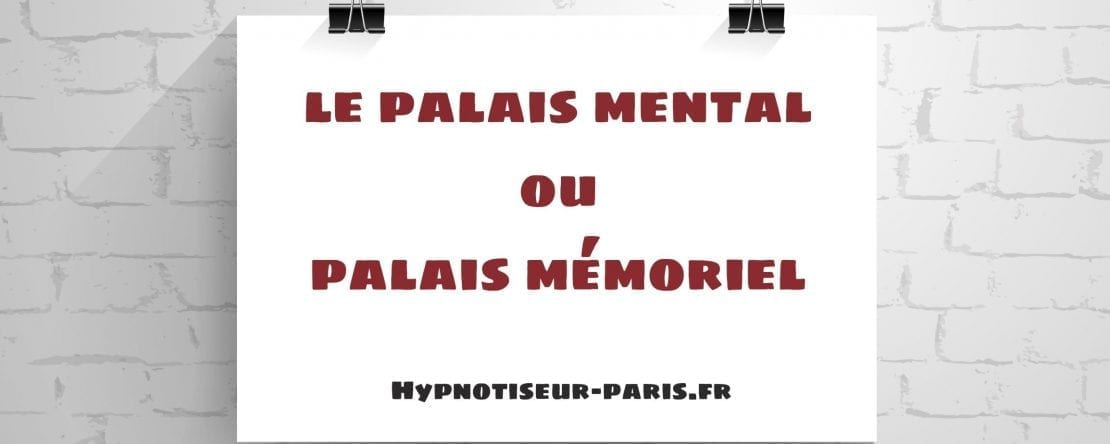 La palais mental ou le palais mémoriel 1 Shaff Ben Amar Hypnose Bourg-La-Reine Mémoire hypnose mentalisme